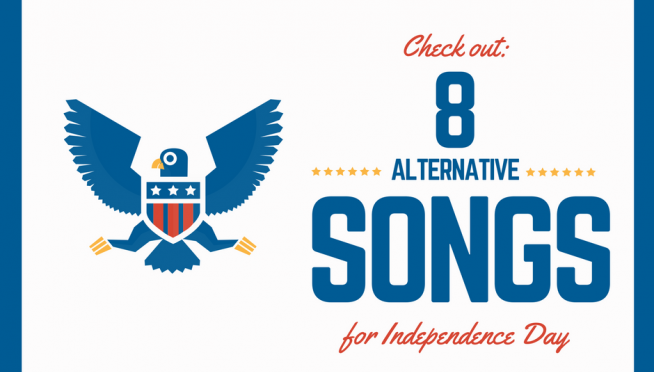 "8 ""Alternative"" Songs For Independence Day"