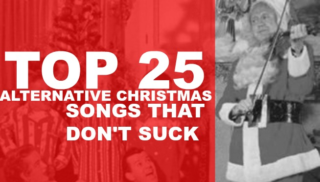 TOP 25 ALT CHRISTMAS SONGS THAT DON'T SUCK