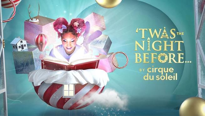 11/29 – 12/8 – 'Twas the Night Before… by Cirque du Soleil