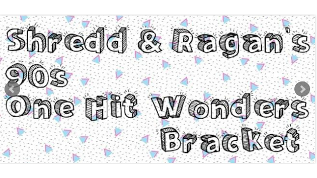Shredd and Ragan's 90s One Hit Wonders Bracket