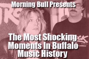 """Morning Bull's """"Most Shocking Moments in Buffalo Music History"""""""