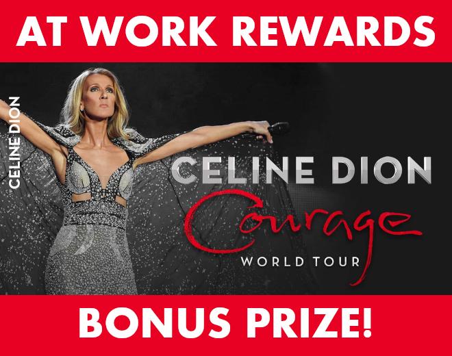 At Work Reward: Celine Dion Tickets