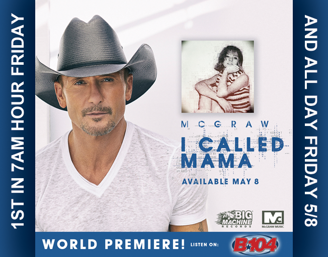 "Listen to B104 for World Premiere of New Tim McGraw Song ""I Called Mama"""