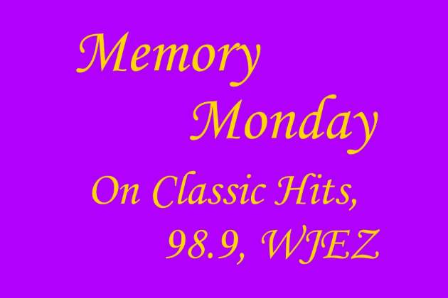 Memory Monday on Classic Hits, 98.9, WJEZ