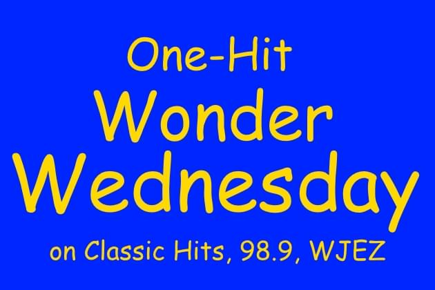 One-Hit Wonder Wednesday on Classic Hits, 98.9, WJEZ