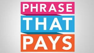 Phrase That Pays