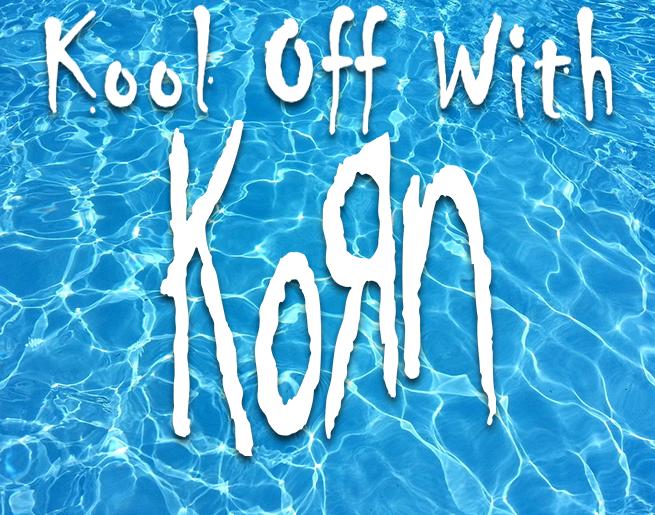 Kool Off With Korn