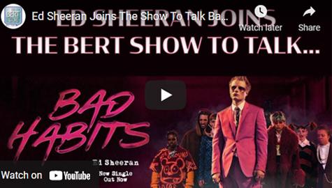 "ED SHEERAN JOINS THE BERT SHOW TO TALK ""BAD HABITS!"""