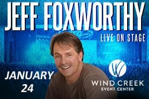 Jeff Foxworthy at Wind Creek Event Center January 24th