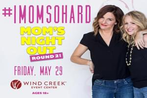 #IMOMSOHARD at Wind Creek Event Center May 29