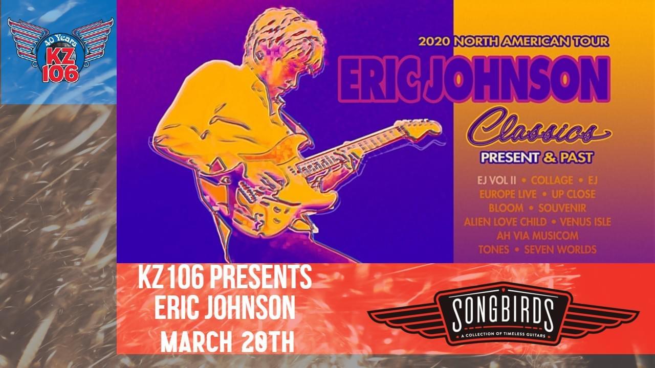 KZ106 Presents Eric Johnson, March 28th @ Songbirds
