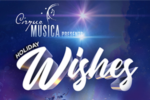 Cirque Musica Presents HOLIDAY WISHES!
