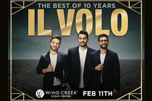 IL Volo at Wind Creek Event Center on February 11th