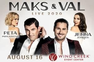 RESCHEDULED: Maks & Val at The Wind Creek Event Center July 13, 2021