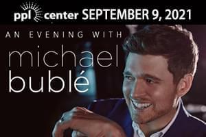 RESCHEDULED: Michael Buble at PPL Center September 9, 2021