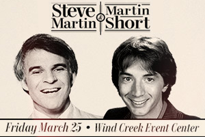 Win Tickets to see Steve Martin & Martin Short at the Wind Creek Event Center