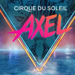 Cirque du Soleil AXEL Tickets