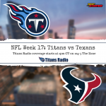 Titans at Texans: Week 17 Game Day Info
