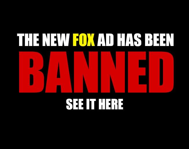 The FOX's New Commercial – BANNED
