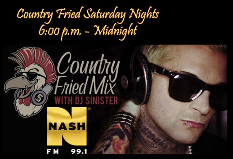 Get Country Fried every Saturday night with DJ Sinister!