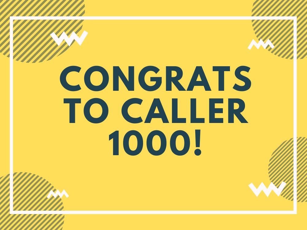 Congrats to our 1000th Caller