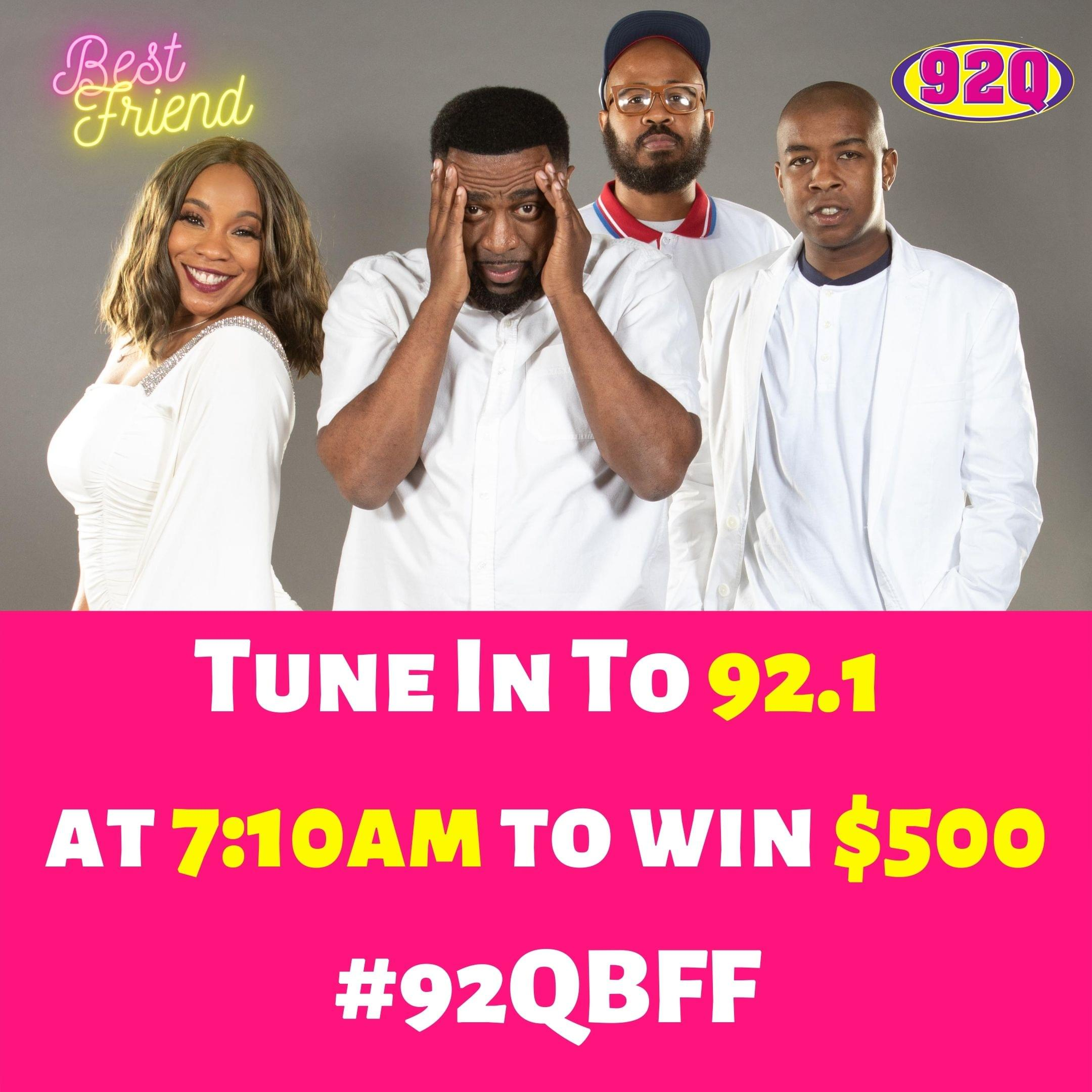 Tune In To 92.1 at 7_10am to win $500 #92QBFF