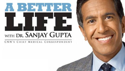 A Better Life with Dr. Sanjay Gupta