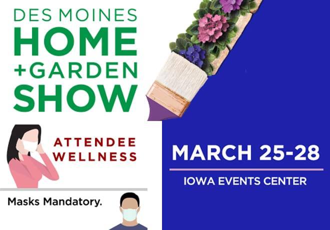 Des Moines Home and Garden Show March 25-28