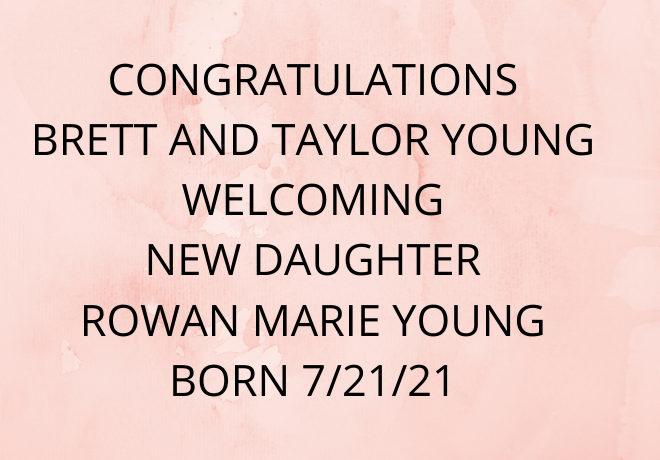 CONGRATULATIONS BRETT AND TAYLOR YOUNG SEE PIC OF ROWAN MARIE YOUNG BORN 72121