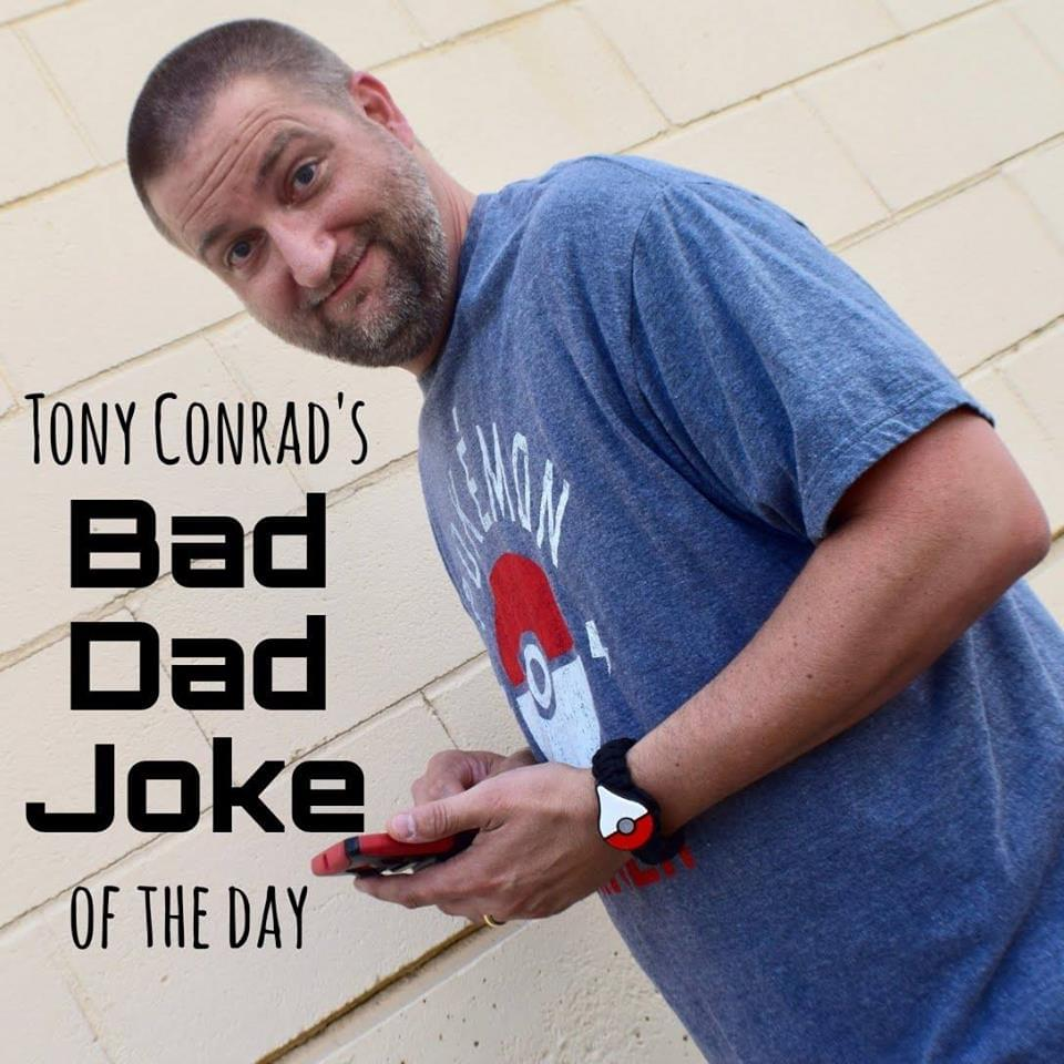 TONY CONRAD'S BAD DAD JOKE OF THE DAY FOR 1/17