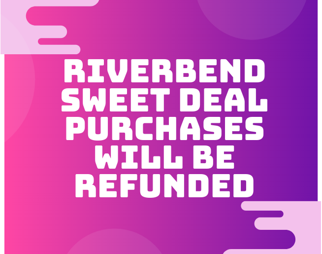 Riverbend Sweet Deal Refunds