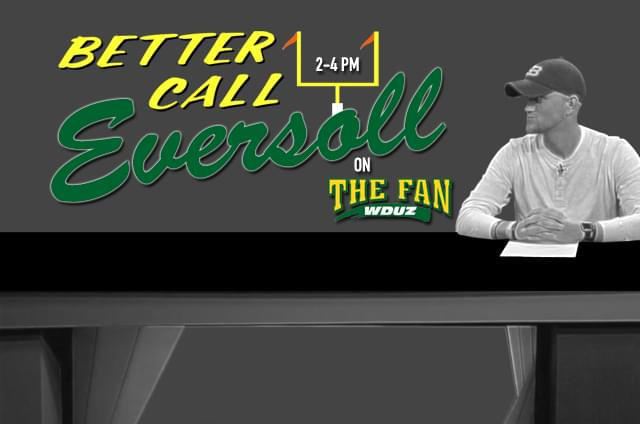 Better Call Eversoll…Weekdays from 2 to 4 PM on The Fan!