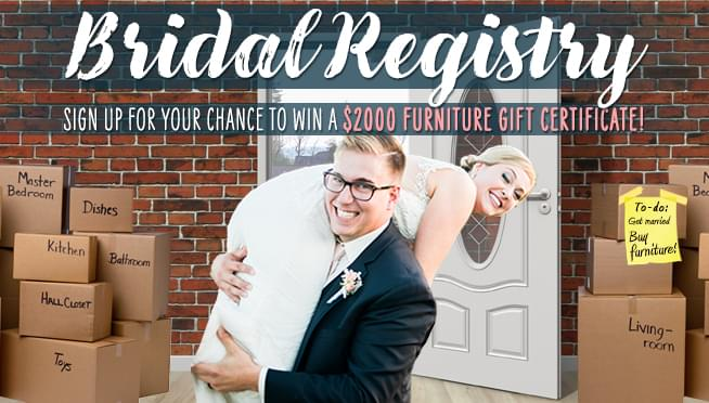 Sign up for our Bridal Registry – Win a $2000 Furniture Gift Certificate!