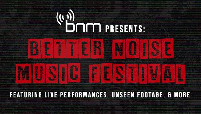 Better Noise Music Festival livestream event on July 16th at 6pm