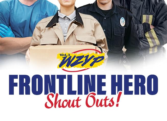 104.3 ZYP Frontline Hero Shout Outs!