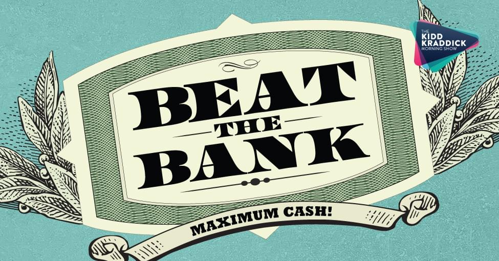 Q105/KKMS Beat the Bank – MAXIMUM CASH!