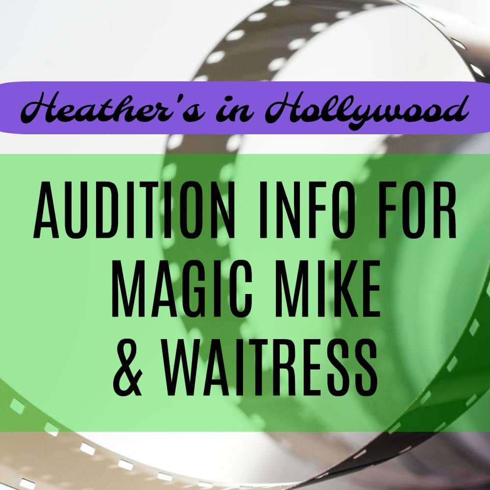 Heather's in Hollywood AUDITION INFO >> Magic Mike & Waitress