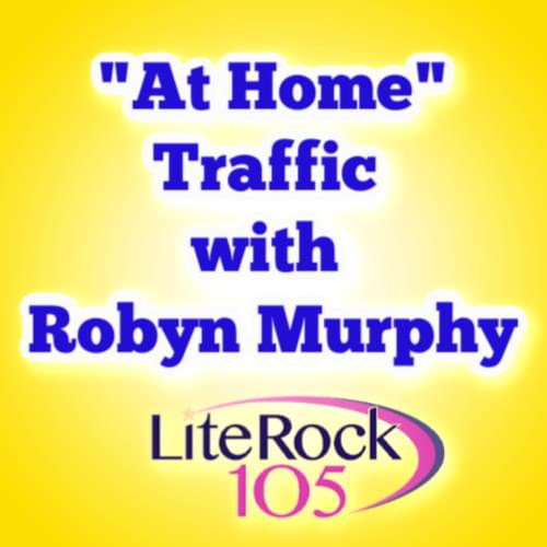 AT HOME Traffic with Lite Rock 105's Robyn Murphy!
