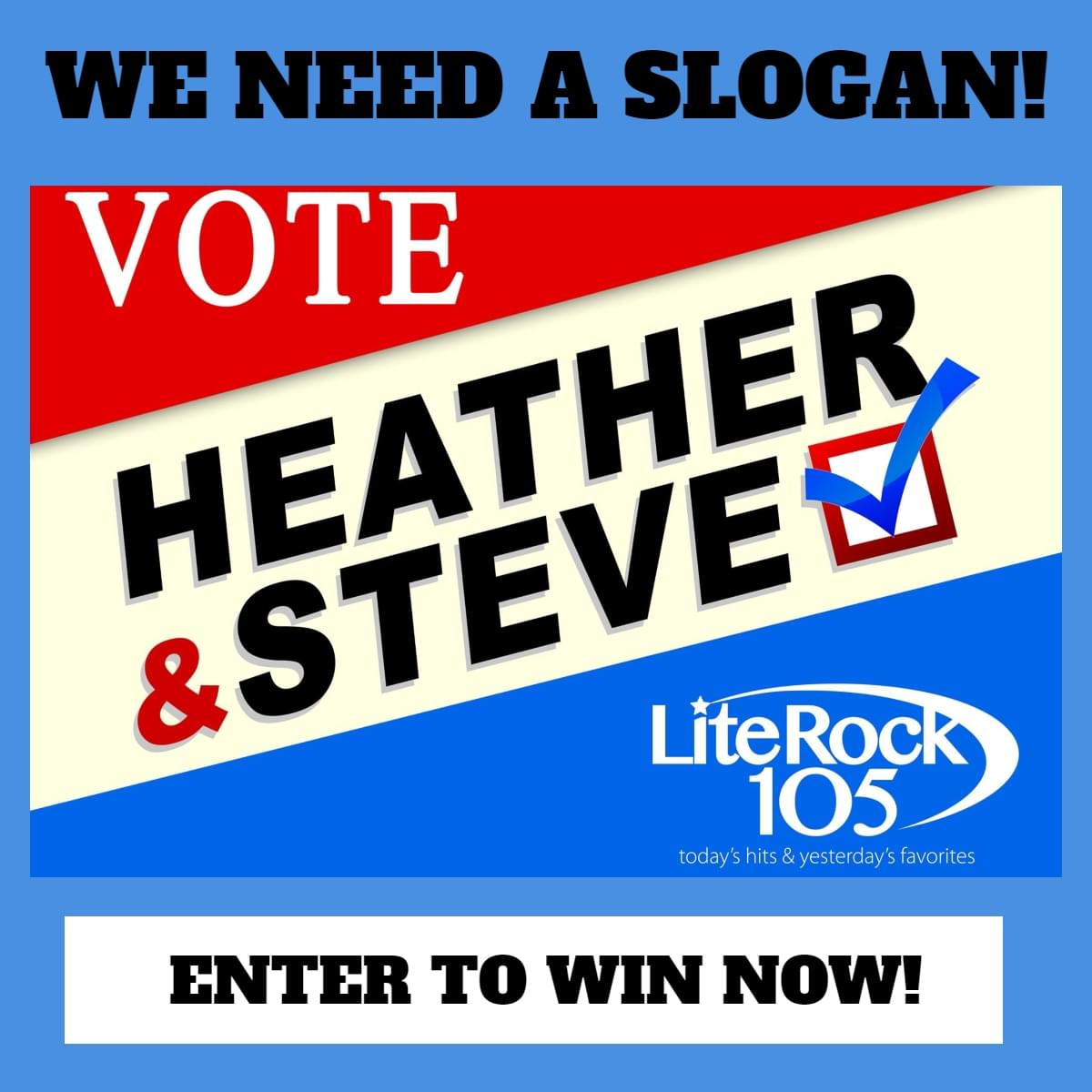 Help Lite Rock 105's Heather & Steve find a campaign slogan!