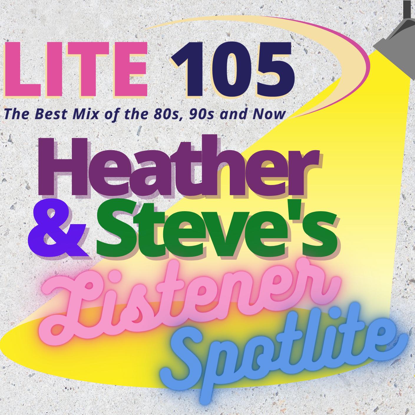 Heather & Steve's LISTENER SPOTLITE on Lite 105