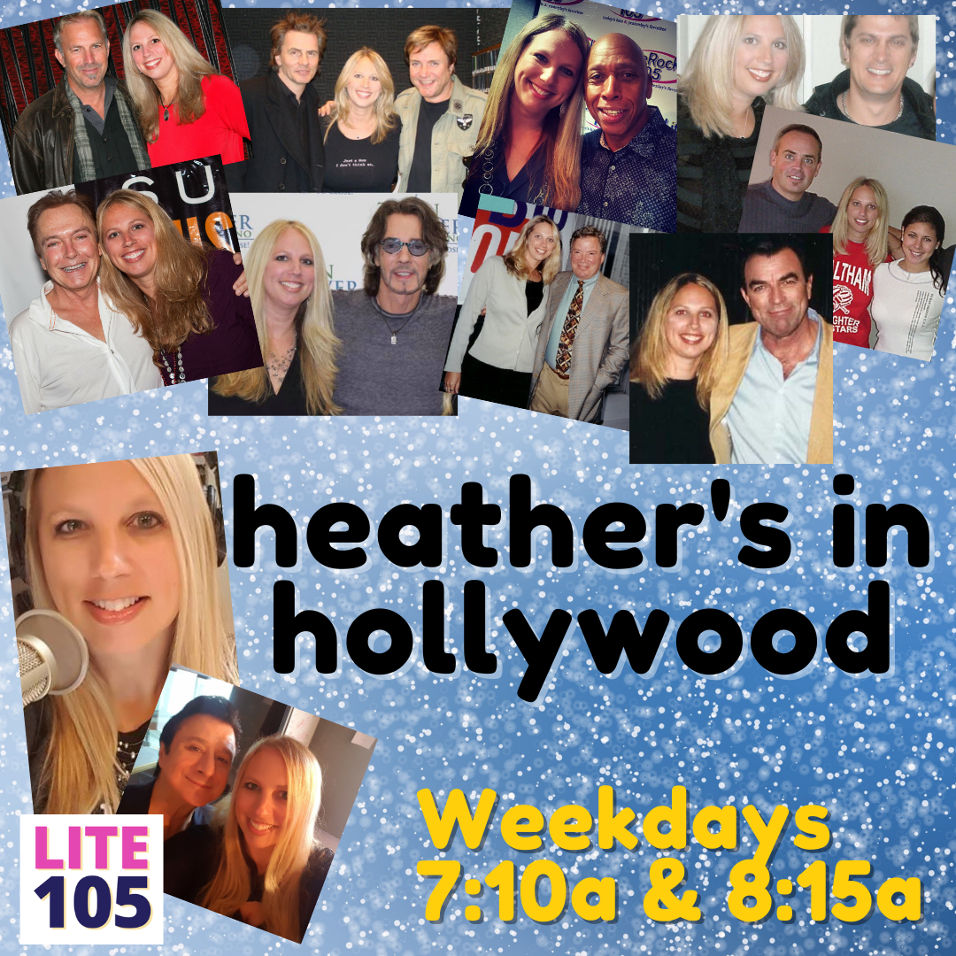 Heather's In Hollywood with Lite 105's Heather Gersten