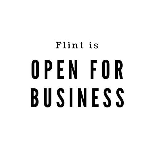 FLINT IS OPEN FOR BUSINESS!