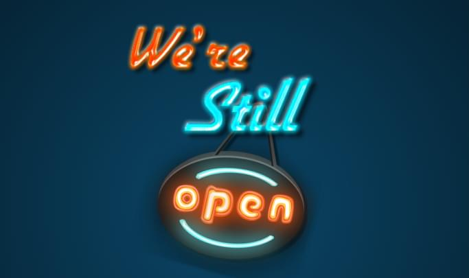 YES! We're Still Open