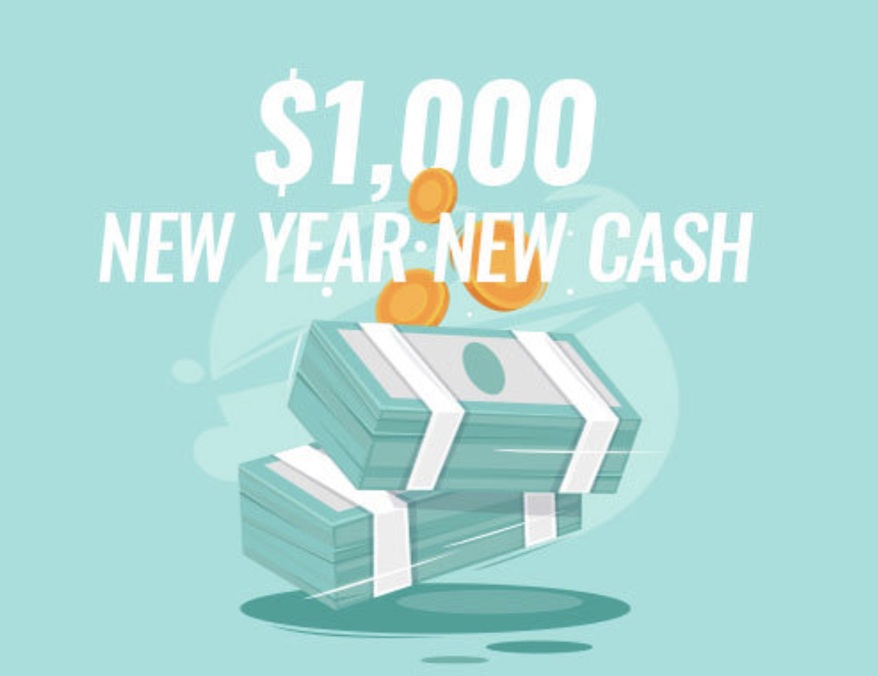 NEW YEAR, NEW CASH!