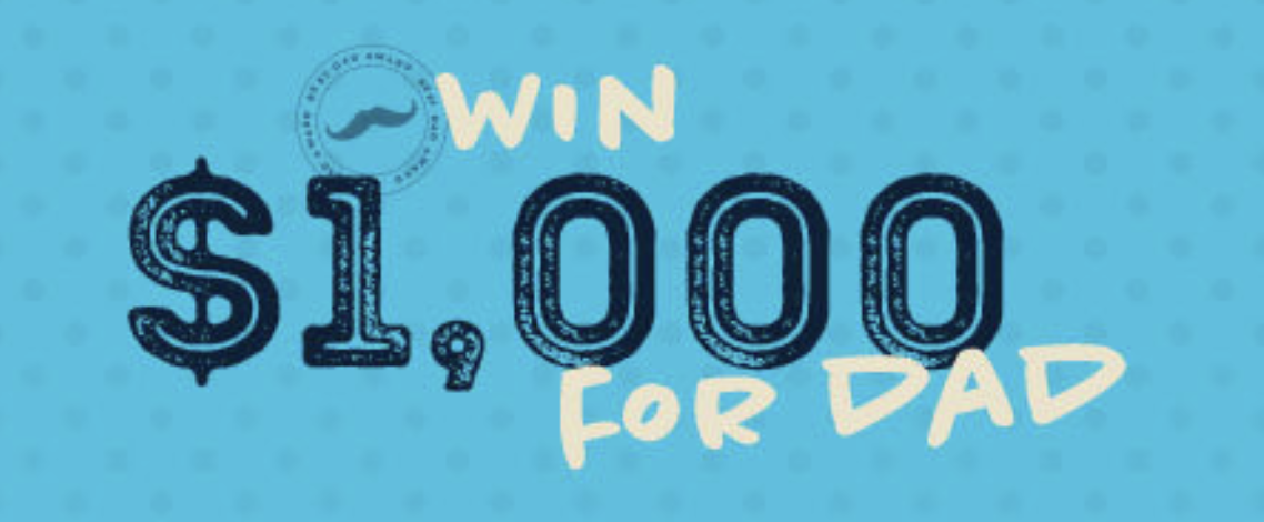 WIN $1,000 FOR DAD!
