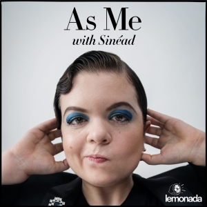 "PODCAST – ""As Me"" with Sinéad"
