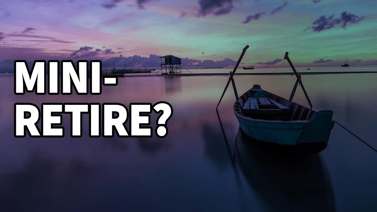 "Would you ""mini-retire""?"