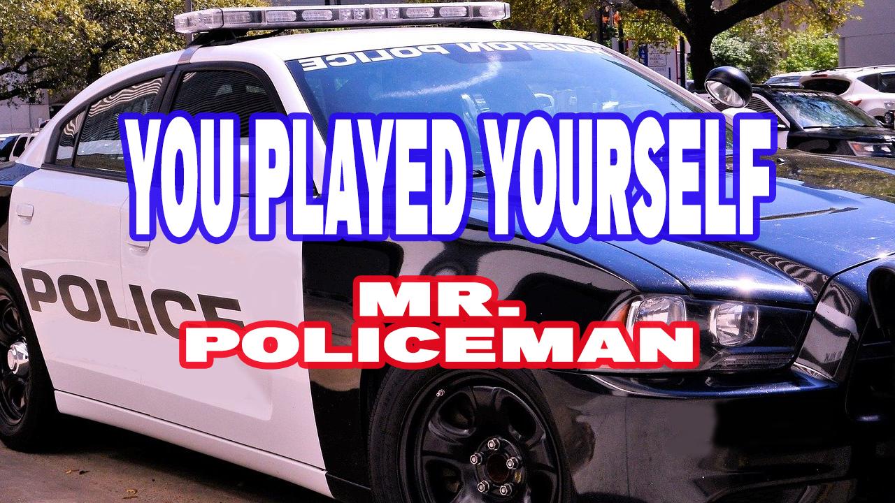 You Played Yourself: Mr. Policeman