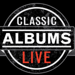CLASSIC ALBUMS LIVE @ THE KING CENTER