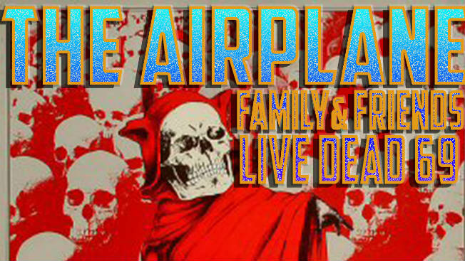 The Airplane Family & Friends + Live Dead 69